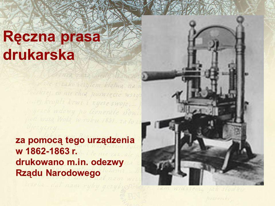 za pomocą tego urządzenia w 1862-1863 r. drukowano m.in. odezwy Rządu Narodowego Ręczna prasa drukarska