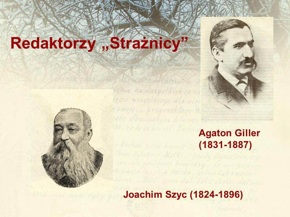 """Agaton Giller (1831-1887) Joachim Szyc (1824-1896) Redaktorzy """"Strażnicy"""""""