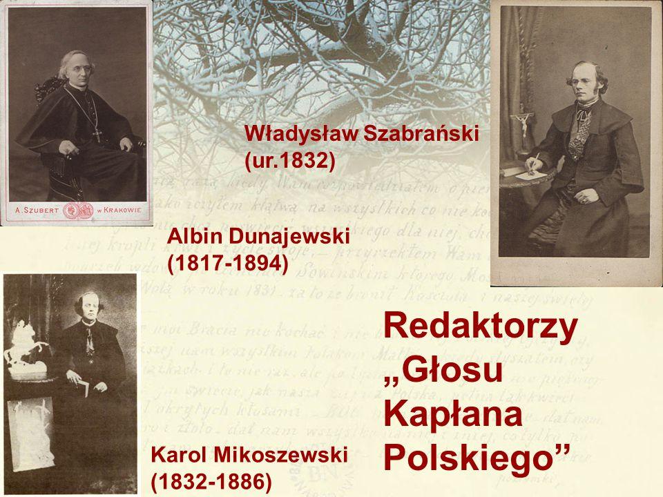 """Redaktorzy """"Głosu Kapłana Polskiego"""" Władysław Szabrański (ur.1832) Albin Dunajewski (1817-1894) Karol Mikoszewski (1832-1886)"""