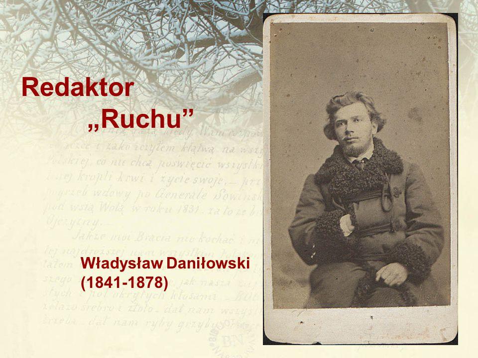 """Redaktor """"Ruchu"""" Władysław Daniłowski (1841-1878)"""
