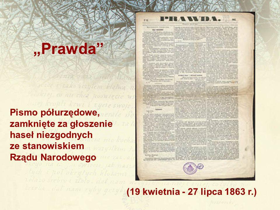 """(19 kwietnia - 27 lipca 1863 r.) """"Prawda"""" Pismo półurzędowe, zamknięte za głoszenie haseł niezgodnych ze stanowiskiem Rządu Narodowego"""