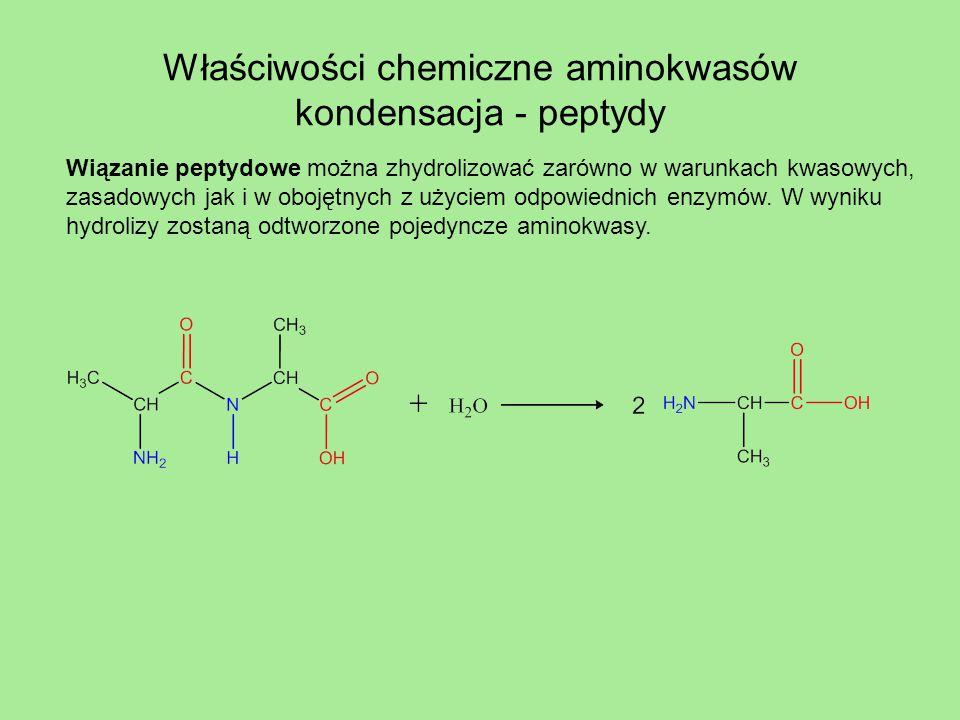 Właściwości chemiczne aminokwasów kondensacja - peptydy Wiązanie peptydowe można zhydrolizować zarówno w warunkach kwasowych, zasadowych jak i w oboję
