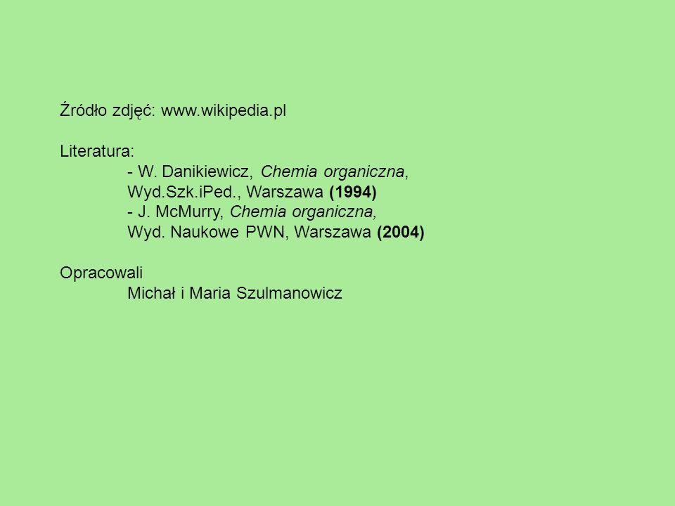 Źródło zdjęć: www.wikipedia.pl Literatura: - W. Danikiewicz, Chemia organiczna, Wyd.Szk.iPed., Warszawa (1994) - J. McMurry, Chemia organiczna, Wyd. N