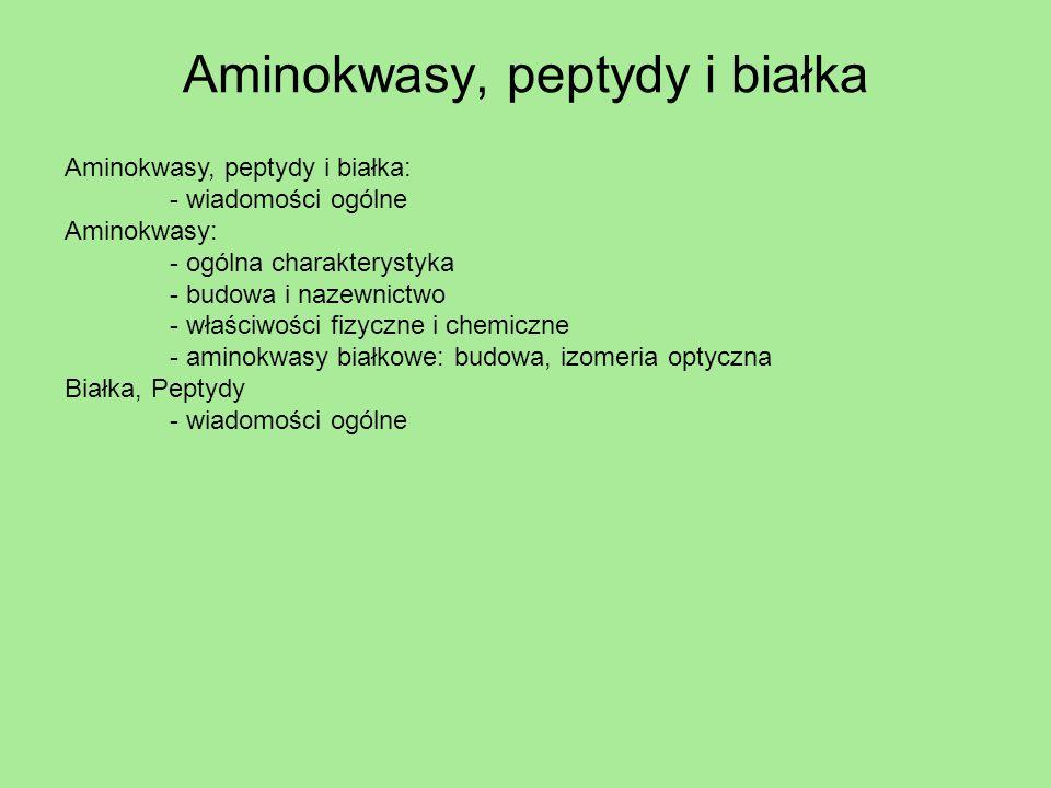 Aminokwasy, peptydy i białka Aminokwasy, peptydy i białka: - wiadomości ogólne Aminokwasy: - ogólna charakterystyka - budowa i nazewnictwo - właściwoś