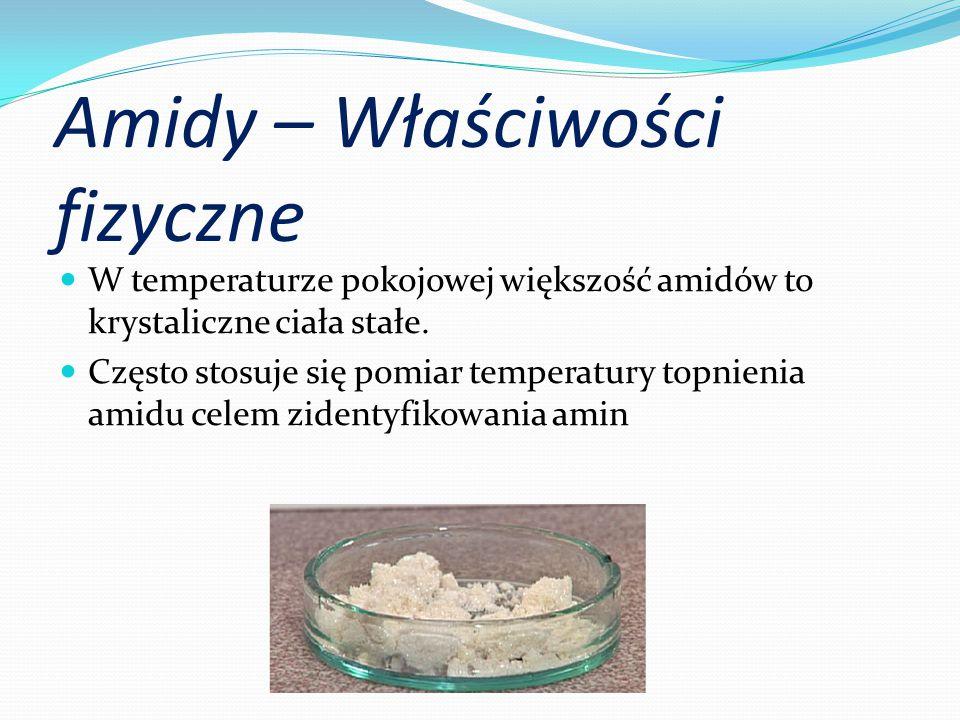 Amidy – Właściwości fizyczne W temperaturze pokojowej większość amidów to krystaliczne ciała stałe.