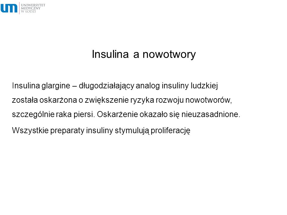 Insulina a nowotwory Insulina glargine – długodziałający analog insuliny ludzkiej została oskarżona o zwiększenie ryzyka rozwoju nowotworów, szczególn