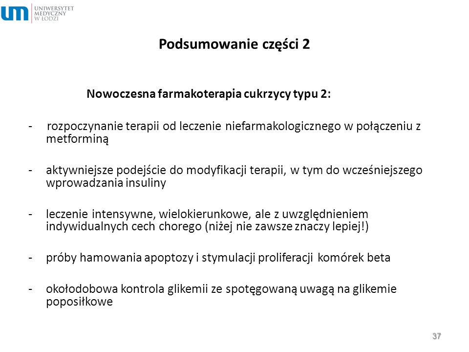 Podsumowanie części 2 Nowoczesna farmakoterapia cukrzycy typu 2: - rozpoczynanie terapii od leczenie niefarmakologicznego w połączeniu z metforminą -a
