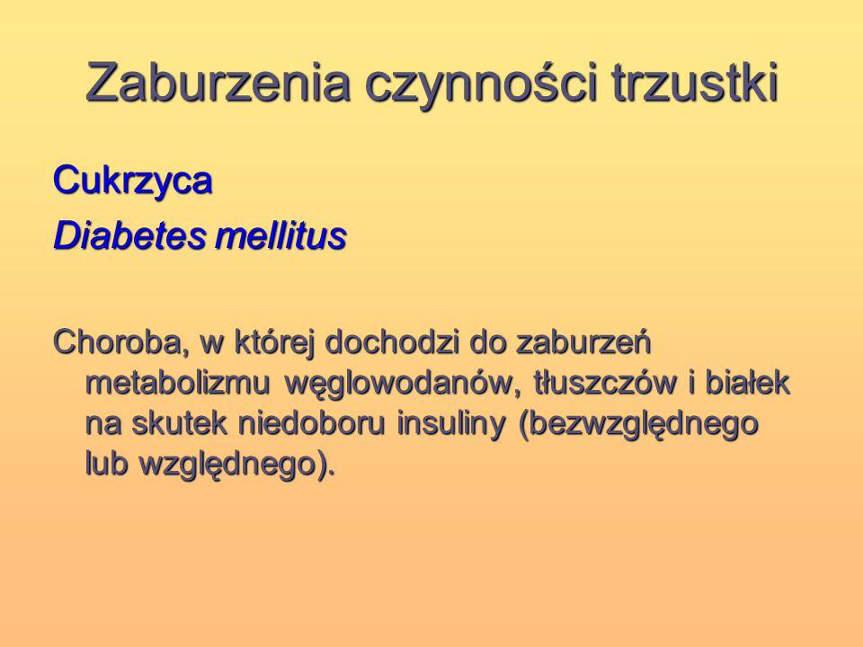 Zaburzenia czynności trzustki Cukrzyca Diabetes mellitus Choroba, w której dochodzi do zaburzeń metabolizmu węglowodanów, tłuszczów i białek na skutek