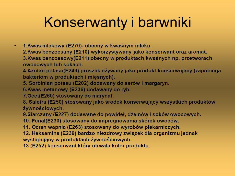 Konserwanty i barwniki 1.Kwas mlekowy (E270)- obecny w kwaśnym mleku. 2.Kwas benzoesany (E210) wykorzystywany jako konserwant oraz aromat. 3.Kwas benz