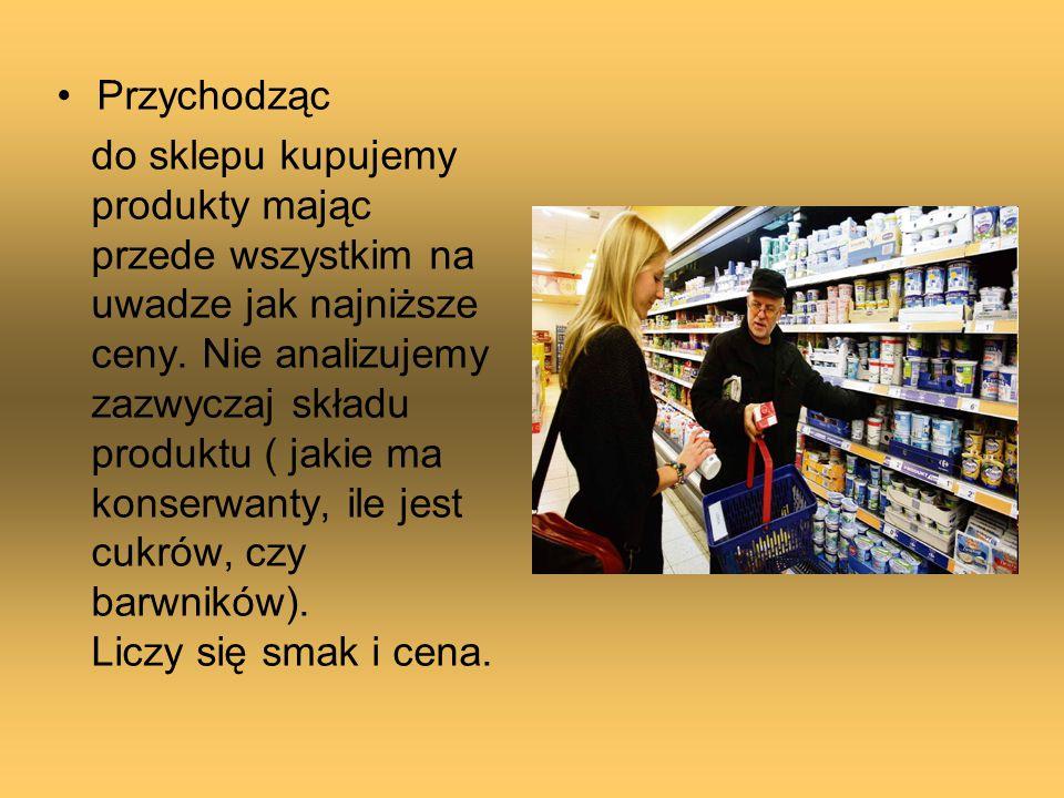 Przychodząc do sklepu kupujemy produkty mając przede wszystkim na uwadze jak najniższe ceny. Nie analizujemy zazwyczaj składu produktu ( jakie ma kons