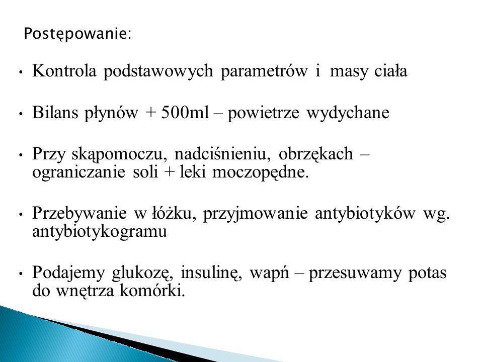 Postępowanie: Kontrola podstawowych parametrów i masy ciała Bilans płynów + 500ml – powietrze wydychane Przy skąpomoczu, nadciśnieniu, obrzękach – ogr