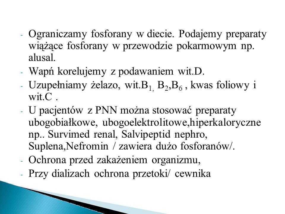 - Ograniczamy fosforany w diecie. Podajemy preparaty wiążące fosforany w przewodzie pokarmowym np. alusal. - Wapń korelujemy z podawaniem wit.D. - Uzu