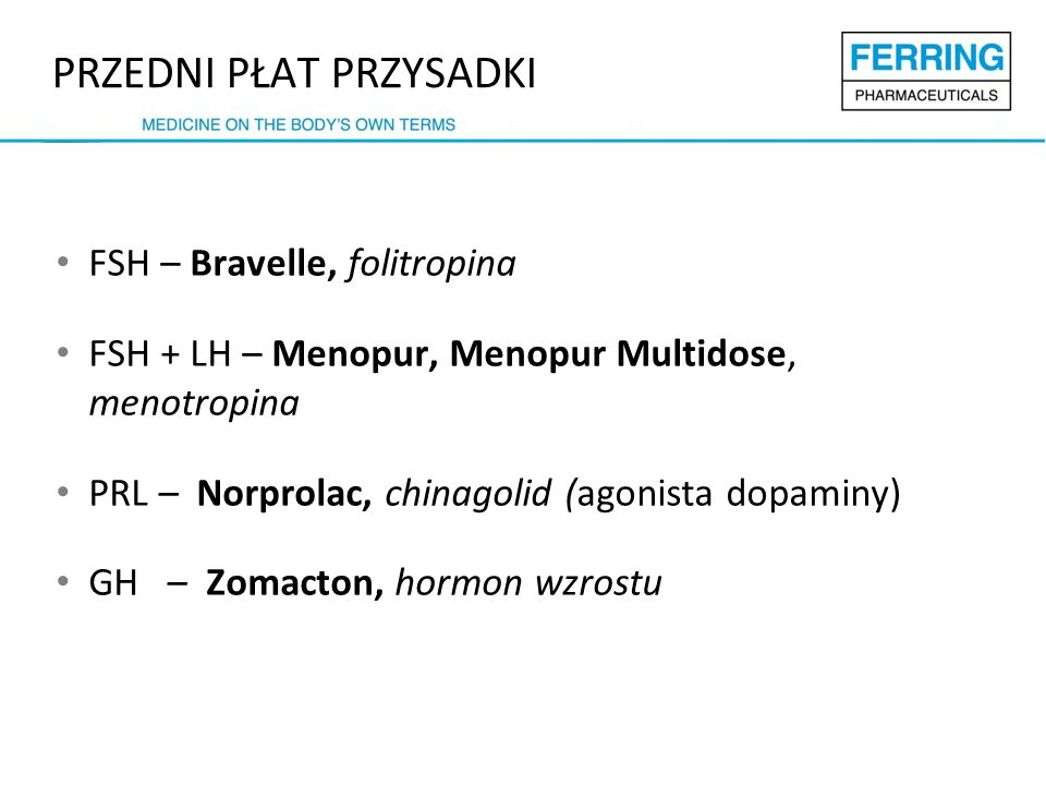 FSH – Bravelle, folitropina FSH + LH – Menopur, Menopur Multidose, menotropina PRL – Norprolac, chinagolid (agonista dopaminy) GH – Zomacton, hormon wzrostu PRZEDNI PŁAT PRZYSADKI