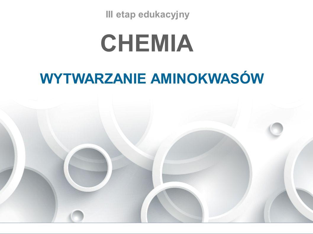 III etap edukacyjny CHEMIA WYTWARZANIE AMINOKWASÓW