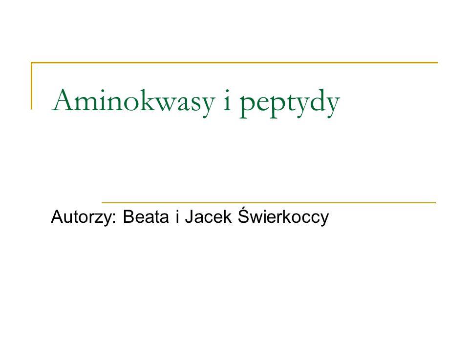 Aminokwasy i peptydy Autorzy: Beata i Jacek Świerkoccy