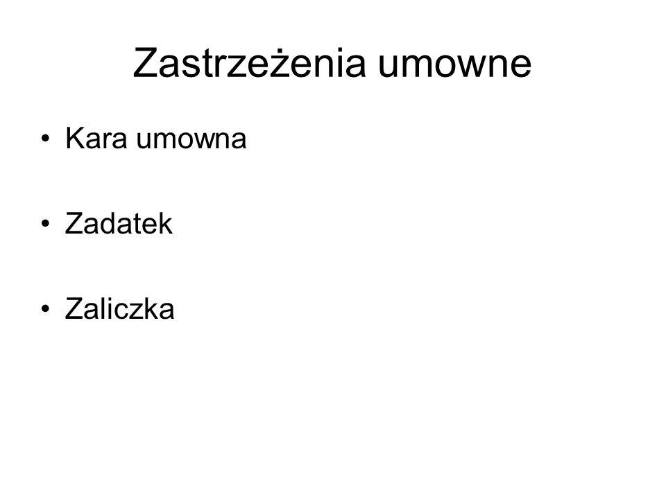 Zastrzeżenia umowne Kara umowna Zadatek Zaliczka