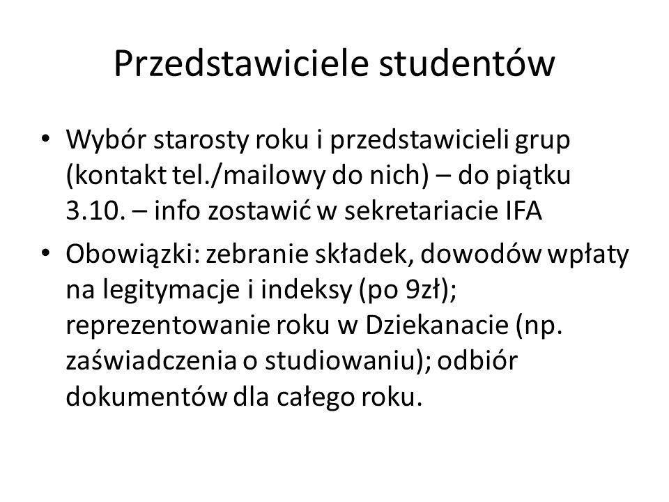 Przedstawiciele studentów Wybór starosty roku i przedstawicieli grup (kontakt tel./mailowy do nich) – do piątku 3.10.