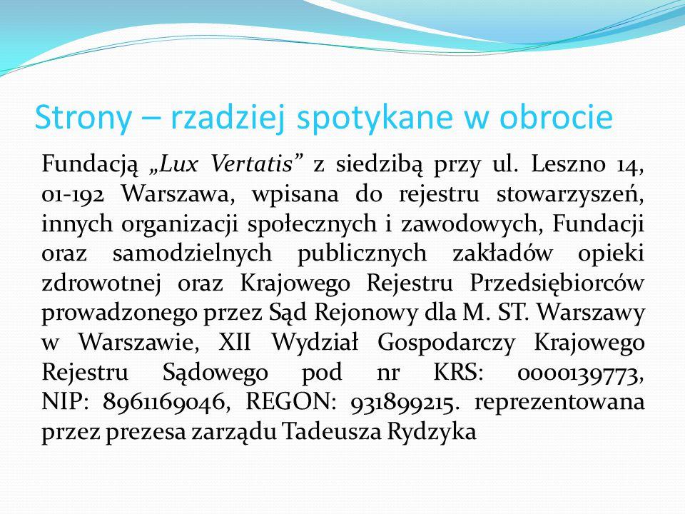 """Strony – rzadziej spotykane w obrocie Fundacją """"Lux Vertatis"""" z siedzibą przy ul. Leszno 14, 01-192 Warszawa, wpisana do rejestru stowarzyszeń, innych"""