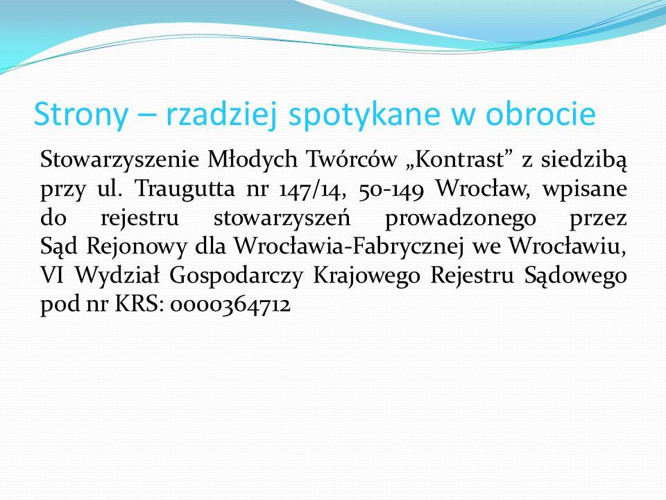 """Strony – rzadziej spotykane w obrocie Stowarzyszenie Młodych Twórców """"Kontrast"""" z siedzibą przy ul. Traugutta nr 147/14, 50-149 Wrocław, wpisane do re"""
