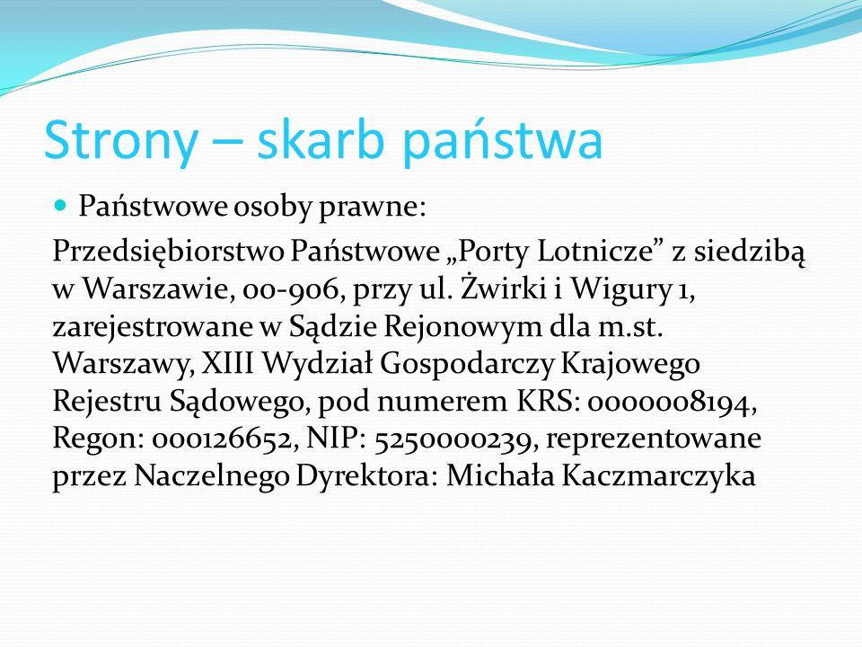 """Strony – skarb państwa Państwowe osoby prawne: Przedsiębiorstwo Państwowe """"Porty Lotnicze"""" z siedzibą w Warszawie, 00-906, przy ul. Żwirki i Wigury 1,"""