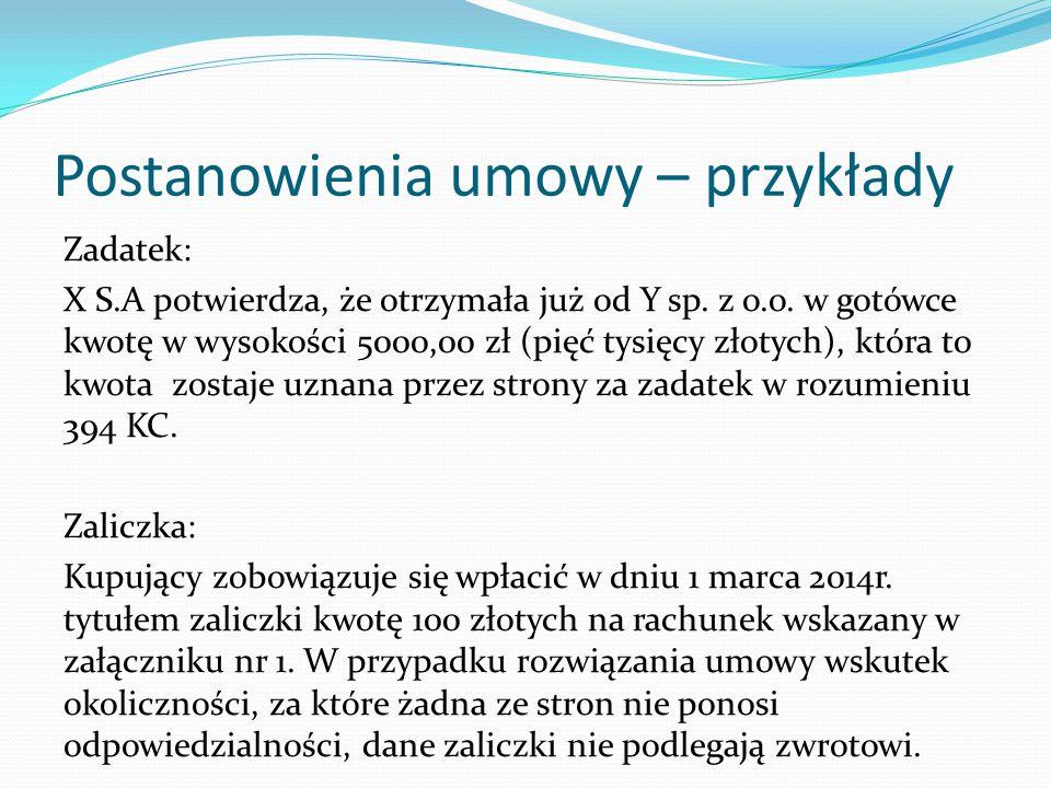 Postanowienia umowy – przykłady Zadatek: X S.A potwierdza, że otrzymała już od Y sp. z o.o. w gotówce kwotę w wysokości 5000,00 zł (pięć tysięcy złoty