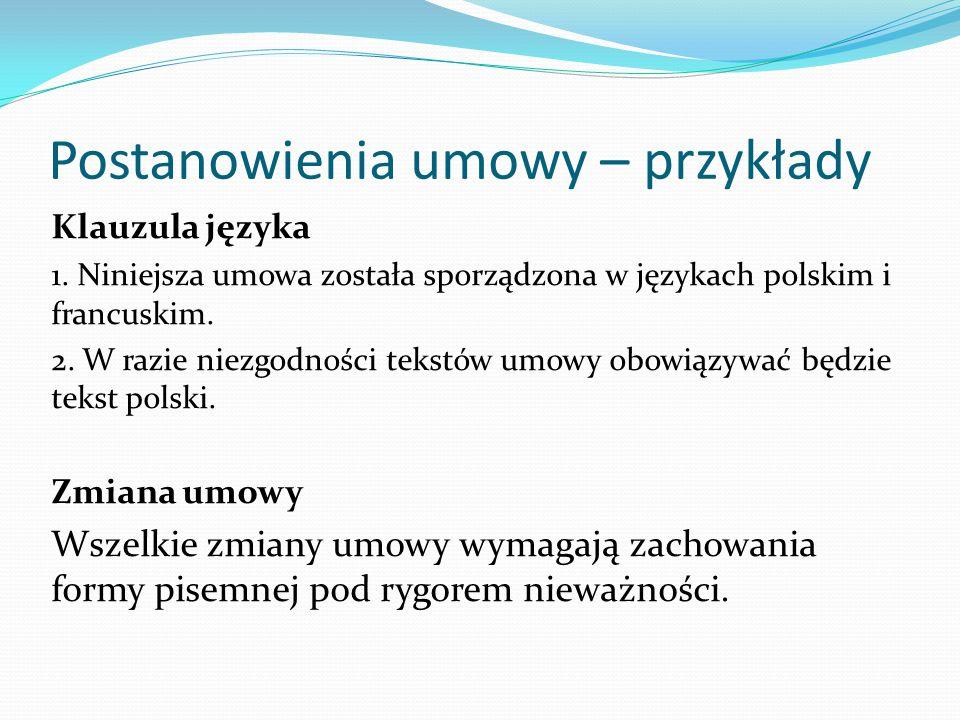 Postanowienia umowy – przykłady Klauzula języka 1. Niniejsza umowa została sporządzona w językach polskim i francuskim. 2. W razie niezgodności tekstó