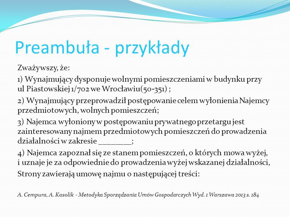 Preambuła - przykłady Zważywszy, że: 1) Wynajmujący dysponuje wolnymi pomieszczeniami w budynku przy ul Piastowskiej 1/702 we Wrocławiu(50-351) ; 2) W