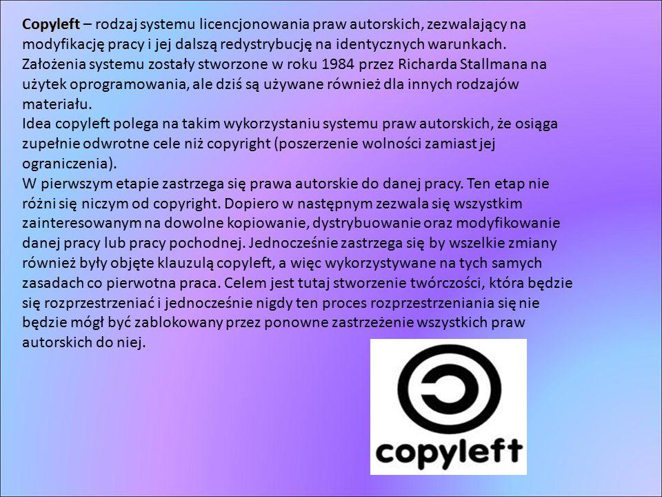 Copyleft Copyleft – rodzaj systemu licencjonowania praw autorskich, zezwalający na modyfikację pracy i jej dalszą redystrybucję na identycznych warunk