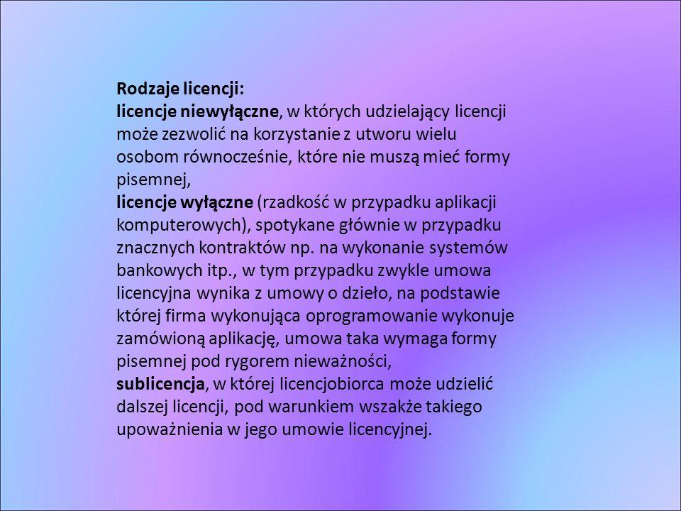 Rodzaje licencji: licencje niewyłączne, w których udzielający licencji może zezwolić na korzystanie z utworu wielu osobom równocześnie, które nie musz