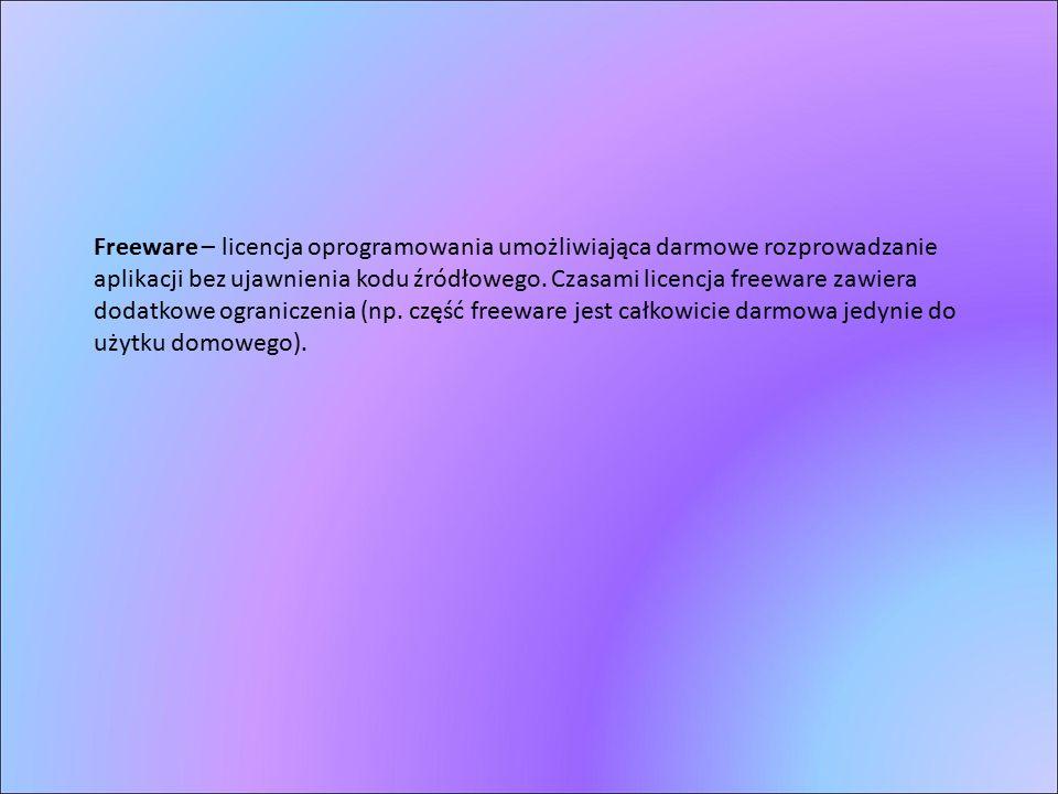 Freeware – licencja oprogramowania umożliwiająca darmowe rozprowadzanie aplikacji bez ujawnienia kodu źródłowego. Czasami licencja freeware zawiera do