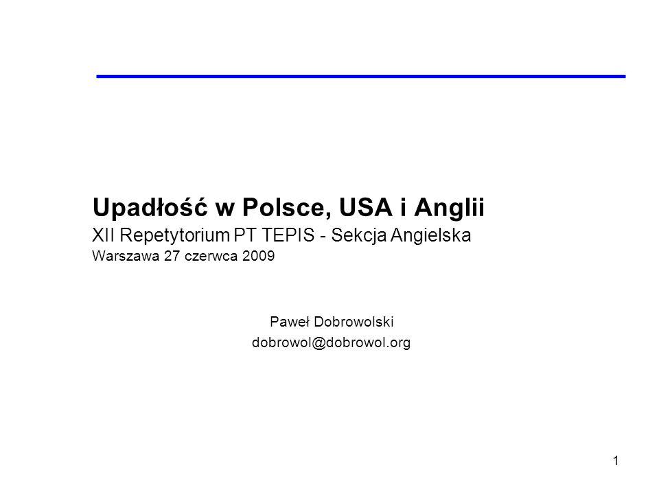 1 Upadłość w Polsce, USA i Anglii XII Repetytorium PT TEPIS - Sekcja Angielska Warszawa 27 czerwca 2009 Paweł Dobrowolski dobrowol@dobrowol.org