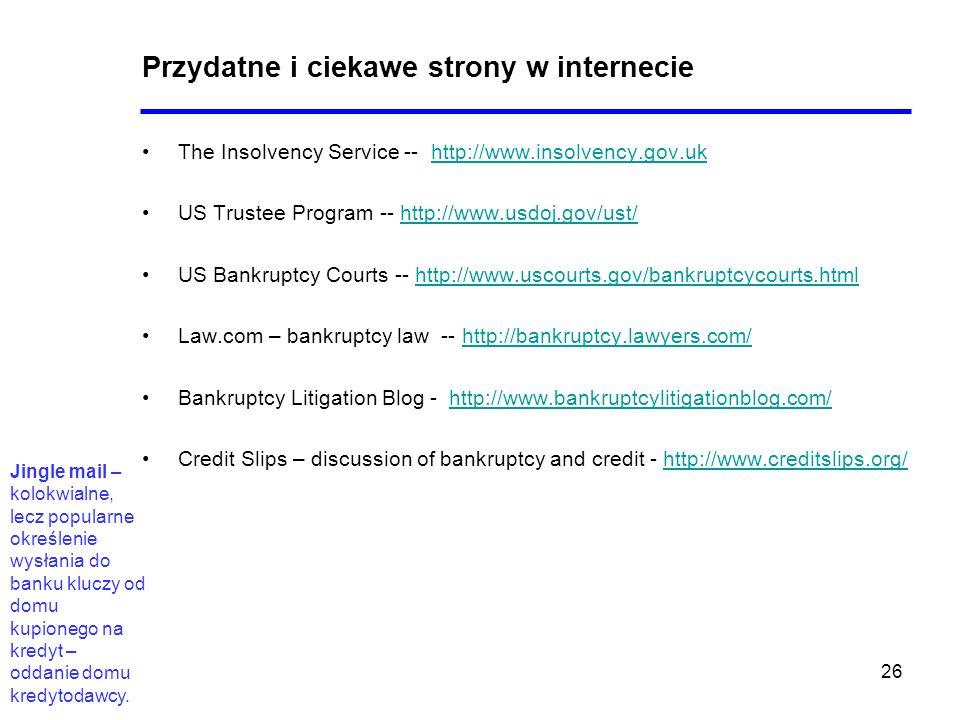 26 Przydatne i ciekawe strony w internecie The Insolvency Service -- http://www.insolvency.gov.ukhttp://www.insolvency.gov.uk US Trustee Program -- ht