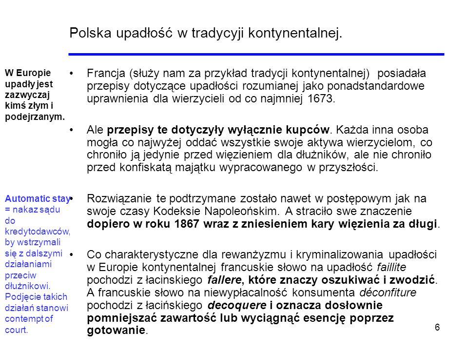 6 Polska upadłość w tradycyji kontynentalnej. Francja (służy nam za przykład tradycji kontynentalnej) posiadała przepisy dotyczące upadłości rozumiane