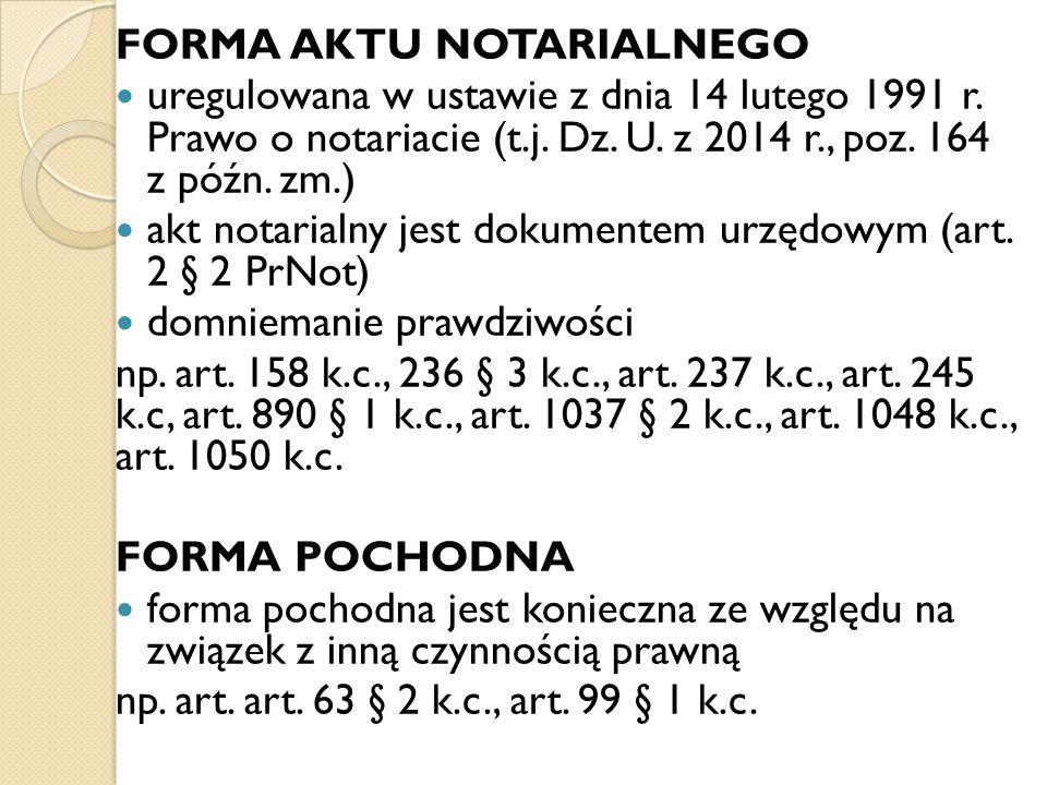 FORMA AKTU NOTARIALNEGO uregulowana w ustawie z dnia 14 lutego 1991 r. Prawo o notariacie (t.j. Dz. U. z 2014 r., poz. 164 z późn. zm.) akt notarialny