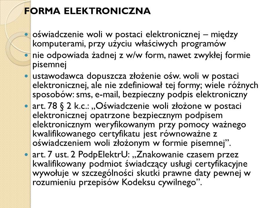 FORMA ELEKTRONICZNA oświadczenie woli w postaci elektronicznej – między komputerami, przy użyciu właściwych programów nie odpowiada żadnej z w/w form,