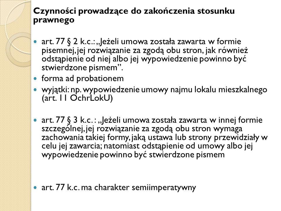 """Czynności prowadzące do zakończenia stosunku prawnego art. 77 § 2 k.c.: """"Jeżeli umowa została zawarta w formie pisemnej, jej rozwiązanie za zgodą obu"""