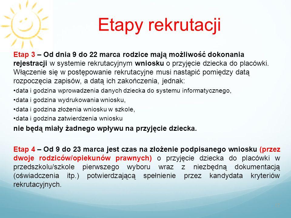 Etapy rekrutacji 17 Etap 3 – Od dnia 9 do 22 marca rodzice mają możliwość dokonania rejestracji w systemie rekrutacyjnym wniosku o przyjęcie dziecka d