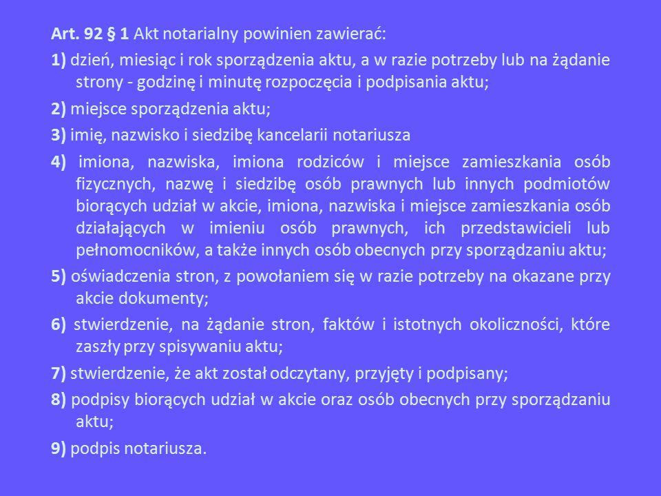 Art. 92 § 1 Akt notarialny powinien zawierać: 1) dzień, miesiąc i rok sporządzenia aktu, a w razie potrzeby lub na żądanie strony - godzinę i minutę r