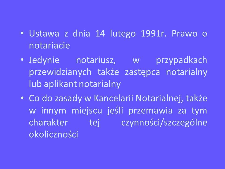 Ustawa z dnia 14 lutego 1991r. Prawo o notariacie Jedynie notariusz, w przypadkach przewidzianych także zastępca notarialny lub aplikant notarialny Co