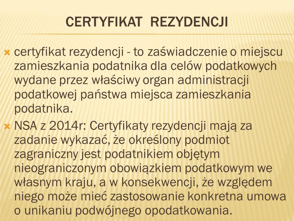 CERTYFIKAT REZYDENCJI  certyfikat rezydencji - to zaświadczenie o miejscu zamieszkania podatnika dla celów podatkowych wydane przez właściwy organ administracji podatkowej państwa miejsca zamieszkania podatnika.