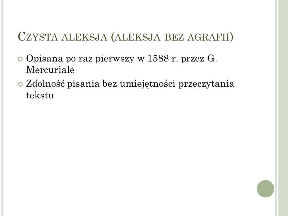 C ZYSTA ALEKSJA ( ALEKSJA BEZ AGRAFII ) Opisana po raz pierwszy w 1588 r.