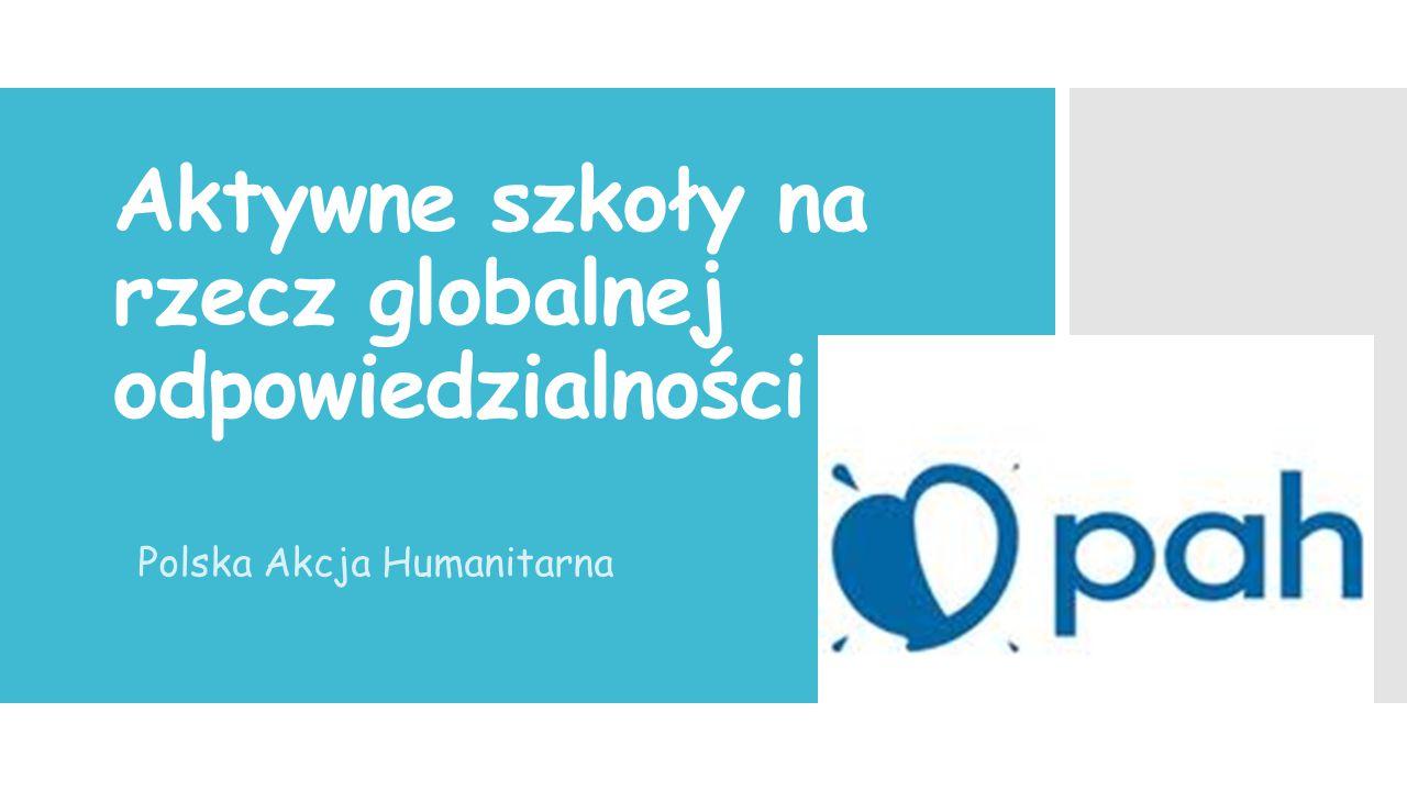 Aktywne szkoły na rzecz globalnej odpowiedzialności Polska Akcja Humanitarna