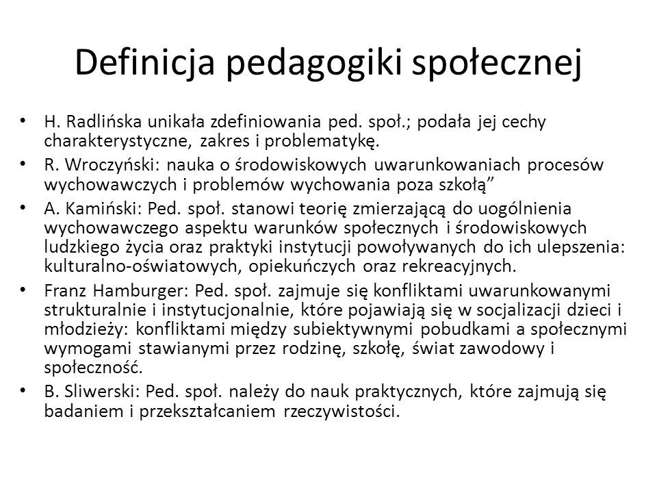 Definicja pedagogiki społecznej H. Radlińska unikała zdefiniowania ped. społ.; podała jej cechy charakterystyczne, zakres i problematykę. R. Wroczyńsk