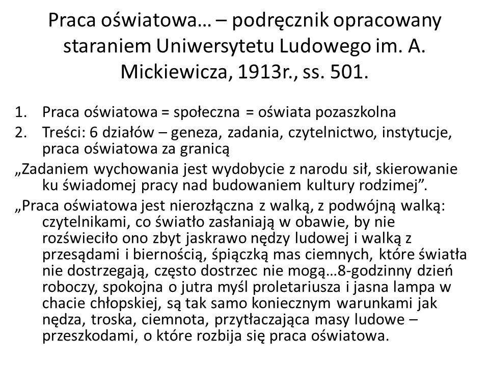 Praca oświatowa… – podręcznik opracowany staraniem Uniwersytetu Ludowego im. A. Mickiewicza, 1913r., ss. 501. 1.Praca oświatowa = społeczna = oświata