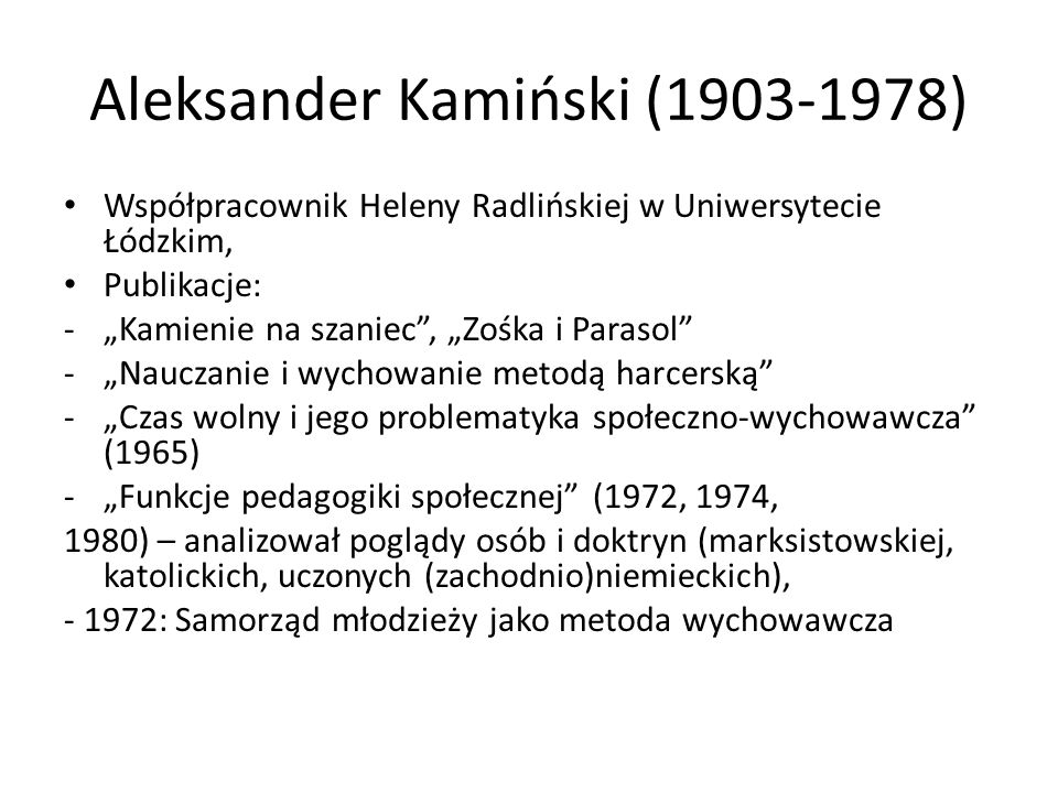 """Aleksander Kamiński (1903-1978) Współpracownik Heleny Radlińskiej w Uniwersytecie Łódzkim, Publikacje: -""""Kamienie na szaniec"""", """"Zośka i Parasol"""" -""""Nau"""