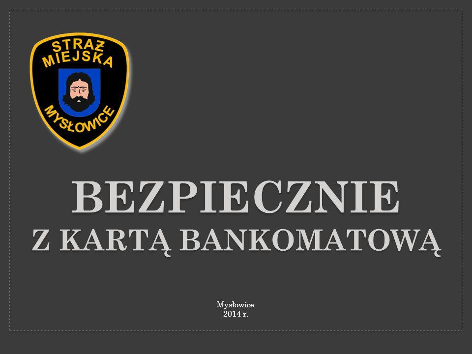 BEZPIECZNIE Z KARTĄ BANKOMATOWĄ Mysłowice 2014 r.