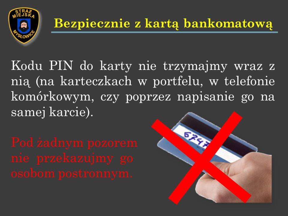 Kodu PIN do karty nie trzymajmy wraz z nią (na karteczkach w portfelu, w telefonie komórkowym, czy poprzez napisanie go na samej karcie).