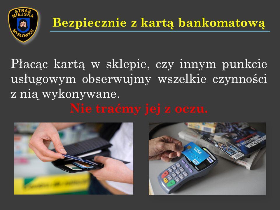 Płacąc kartą w sklepie, czy innym punkcie usługowym obserwujmy wszelkie czynności z nią wykonywane.