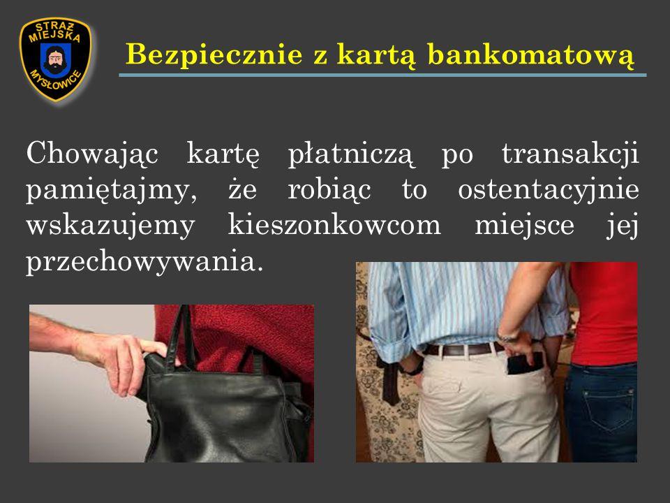 Chowając kartę płatniczą po transakcji pamiętajmy, że robiąc to ostentacyjnie wskazujemy kieszonkowcom miejsce jej przechowywania.