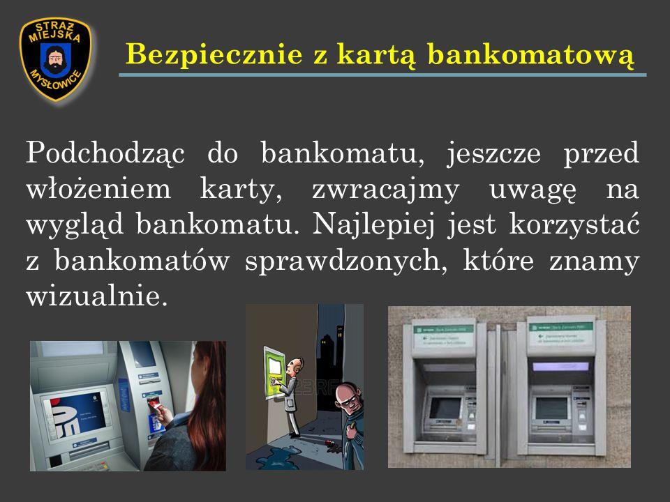 Podchodząc do bankomatu, jeszcze przed włożeniem karty, zwracajmy uwagę na wygląd bankomatu.